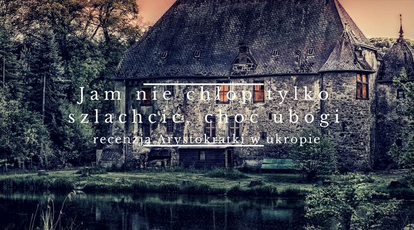 szlachta_recenzja_Arystokratki_kisielcichockapl